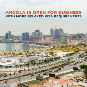 NEWS | ANGOLA IS OPEN FOR BUSINESS WITH MORE RELAXED VISA REQUIREMENTS